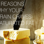 3 Reasons Why Your Brain Craves Saturated Fat