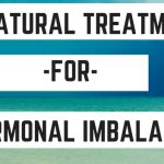 7 Natural Treatments for Hormonal Imbalances