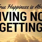 True Happiness Is About Giving Not Getting