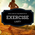 Benefits of Exercise: How Long Do They Last?