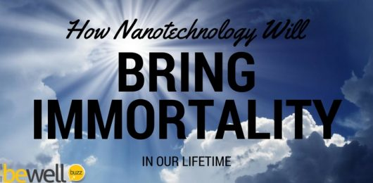 How Nanotechnology Will Bring Immortality In Our Lifetime