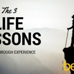 The 3 Life Lessons to Gain Through Experience