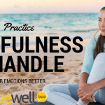 Practice Mindfulness to Handle Your Emotions Better