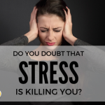 Do You Doubt That Stress Is Killing You?