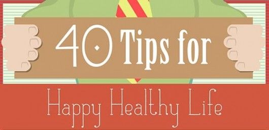 40 Tips To a Happy and Healthy Life