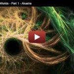 Inner Worlds, Outer Worlds – Part 1 – Akasha