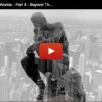 Inner Worlds, Outer Worlds – Part 4 – Beyond Thinking