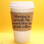 Timing Is Everything For A Cup of Coffee