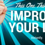 Do This and Improve Your Life Instantly