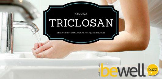 Triclosan Ban in Antibacterial Soaps Not Enough