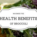 How To Maximize the Health Benefits of Broccoli