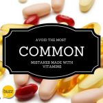 Vitamins: How To Avoid the Most Common Mistakes