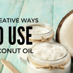 30 Creative Ways to Use Coconut Oil