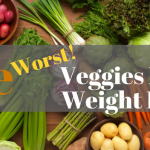 The Worst Vegetables for Weight Loss