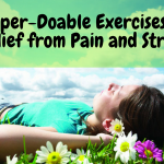 6 Super-Doable Exercises for Relief from Pain and Stress