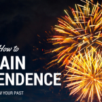 How to Gain Independence from Your Past