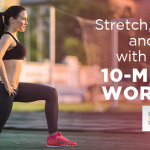 Stretch, Renew and Revive With A Quick 10-Minute Workout