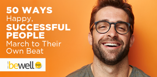 50 Ways Happy, Successful People March to Their Own Beat