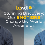 Stunning Discovery: Our Emotions Change the World Around Us