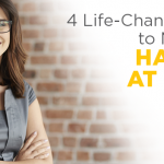 4 Life-Changing Tips to Make You Happier at Work
