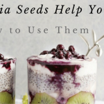 How Chia Seeds Help You and How To Use Them