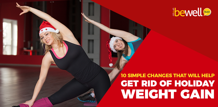 10 Changes That Will Help Get Rid of Holiday Weight Gain