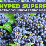 Overhyped Superfoods Distracting You from Eating Healthy?