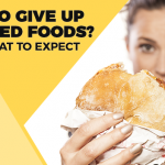 Want to Give Up Processed Foods? This is What to Expect