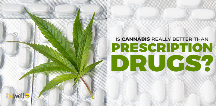 Is Cannabis Really Better than Prescription Drugs?