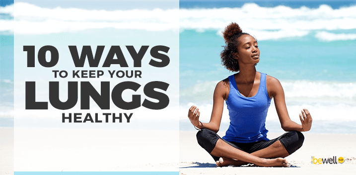 Here Are 10 Reliable Ways to Keep Your Lungs Healthy
